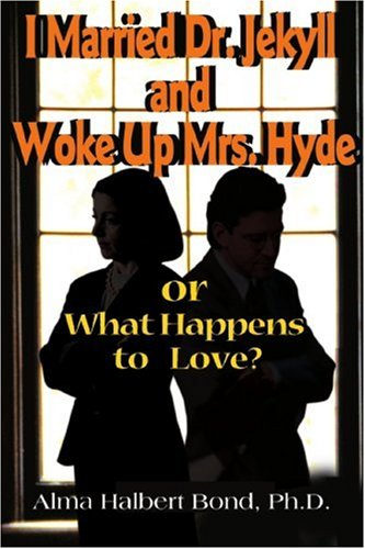I Married Dr. Jekyll and Woke Up Mrs. Hyde: or What Happens to Love?
